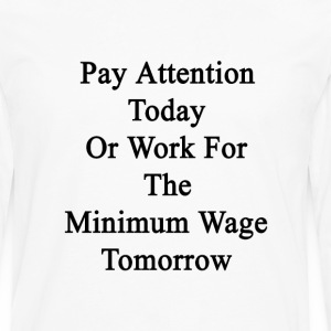 pay_attention_today_or_work_for_the_mini T-Shirts - Men's Premium Long Sleeve T-Shirt