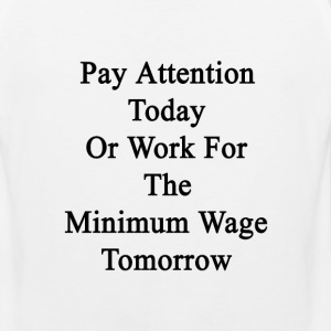 pay_attention_today_or_work_for_the_mini T-Shirts - Men's Premium Tank