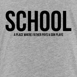 SCHOOL Father Pays Son Plays FUNNY Kids' Shirts - Toddler Premium T-Shirt