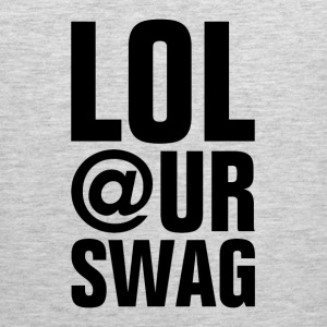 LOL AT YOUR SWAG Women's T-Shirts - Men's Premium Tank