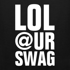 LOL AT YOUR SWAG Hoodies - Men's Premium Tank