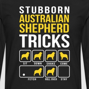 Stubborn Australian Shepherd Tricks T-Shirts - Men's Premium Long Sleeve T-Shirt