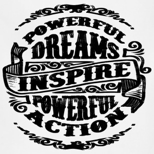 POWERFUL DREAMS INSPIRE POWERFUL ACTION - Adjustable Apron