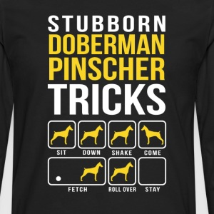 Stubborn Doberman Pinscher Tricks T-Shirts - Men's Premium Long Sleeve T-Shirt