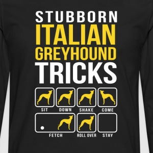 Stubborn Italian Greyhound Tricks T-Shirts - Men's Premium Long Sleeve T-Shirt