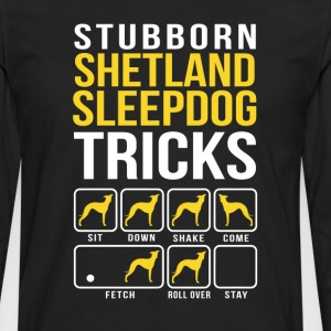 Stubborn Shetland Sleepdog Tricks T-Shirts - Men's Premium Long Sleeve T-Shirt
