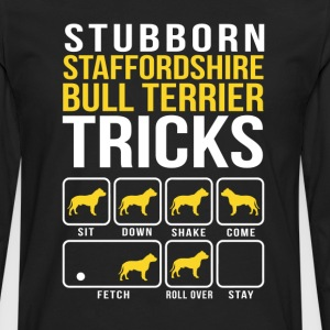 Stubborn Staffordshire Bull Terrier Tricks T-Shirts - Men's Premium Long Sleeve T-Shirt