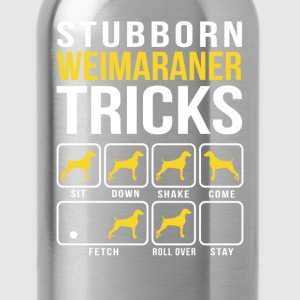 Stubborn Weimaraner Tricks T-Shirts - Water Bottle