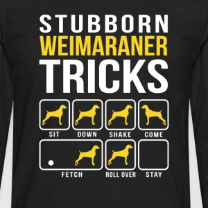 Stubborn Weimaraner Tricks T-Shirts - Men's Premium Long Sleeve T-Shirt