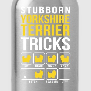 Stubborn Yorkshire Terrier Tricks T-Shirts - Water Bottle