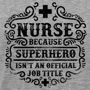 Nurse Funny Superhero Quote - Nursing Humor Long Sleeve Shirts - Men's Premium T-Shirt