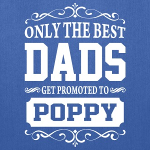 Only The Best Dads Get Promoted To Poppy - Tote Bag