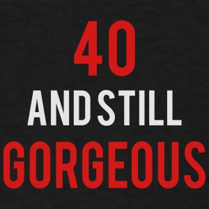 40 stillgorgeous birthday Sportswear - Men's T-Shirt