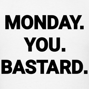 monday you bastard job weekend day fun joke Hoodies - Men's T-Shirt