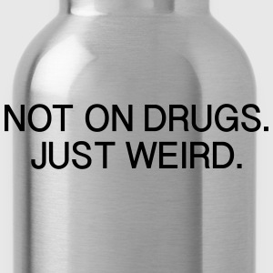 Not on Drugs Just Weird T-Shirts - Water Bottle