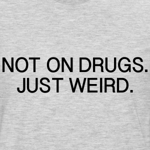 Not on Drugs Just Weird T-Shirts - Men's Premium Long Sleeve T-Shirt