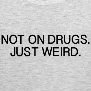 Not on Drugs Just Weird T-Shirts - Men's Premium Tank