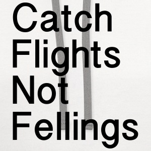 Catch Flights Not Felling T-Shirts - Contrast Hoodie