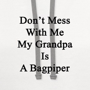 dont_mess_with_me_my_grandpa_is_a_bagpip T-Shirts - Contrast Hoodie