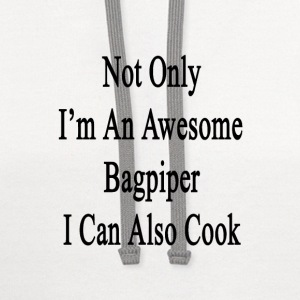 not_only_im_an_awesome_bagpiper_i_can_al T-Shirts - Contrast Hoodie