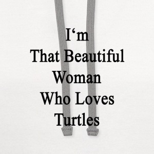 im_that_beautiful_woman_who_loves_turtle Women's T-Shirts - Contrast Hoodie