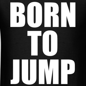 Born To Jump Long Sleeve Shirts - Men's T-Shirt