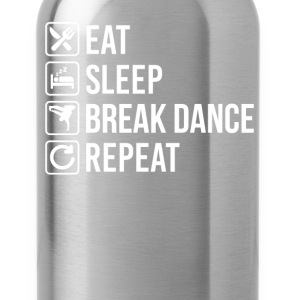 Break Dance Eat Sleep Repeat T-Shirts - Water Bottle