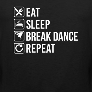 Break Dance Eat Sleep Repeat T-Shirts - Men's Premium Tank