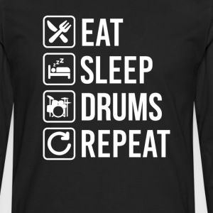 Drums Eat Sleep Repeat T-Shirts - Men's Premium Long Sleeve T-Shirt
