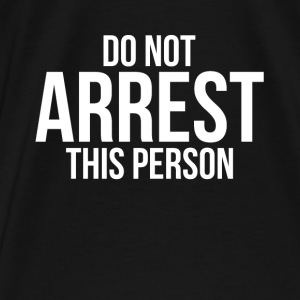 Do Not Arrest This Person Hoodies - Men's Premium T-Shirt