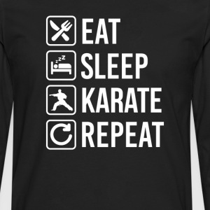 Karate Eat Sleep Repeat T-Shirts - Men's Premium Long Sleeve T-Shirt