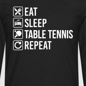 Table Tennis Eat Sleep Repeat T-Shirts - Men's Premium Long Sleeve T-Shirt