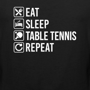 Table Tennis Eat Sleep Repeat T-Shirts - Men's Premium Tank
