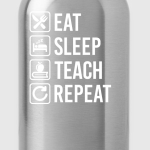 Teaching Eat Sleep Repeat T-Shirts - Water Bottle