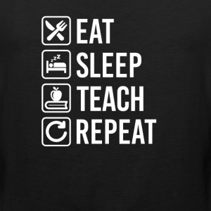 Teaching Eat Sleep Repeat T-Shirts - Men's Premium Tank