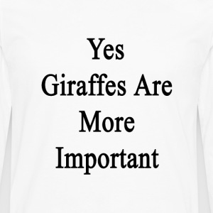 yes_giraffes_are_more_important T-Shirts - Men's Premium Long Sleeve T-Shirt