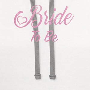 Bride To Be Women's T-Shirts - Contrast Hoodie