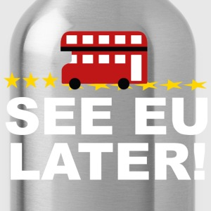 See EU Later! - Water Bottle