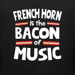 French Horn The Bacon of Music Funny T-Shirt T-Shirts - Men's Premium Tank