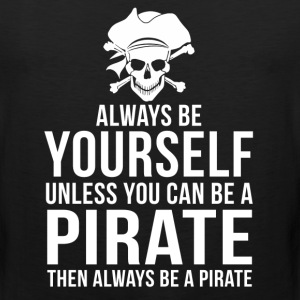 Always Be Yourself Unless Pirate Funny T-Shirt T-Shirts - Men's Premium Tank