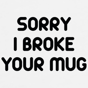 Sorry I Broke Your Mug - Men's Premium T-Shirt