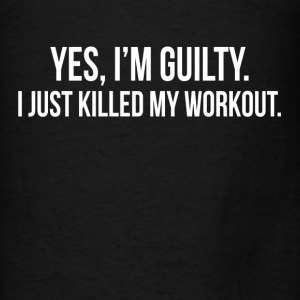 GUILTY Just Killed My Workout GYM TRAINING Hoodies - Men's T-Shirt
