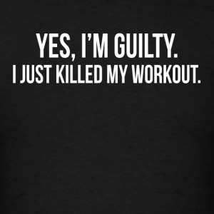 GUILTY Just Killed My Workout GYM TRAINING Sportswear - Men's T-Shirt