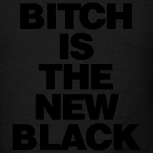 BITCH IS THE NEW BLACK - Men's T-Shirt