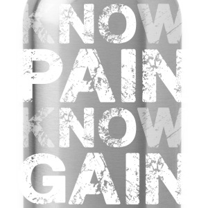 No Pain, No Gain (Know Pain, Know Gain) T-Shirts - Water Bottle