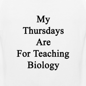 my_thursdays_are_for_teaching_biology T-Shirts - Men's Premium Tank