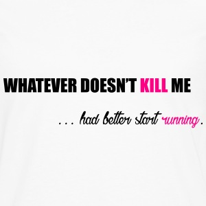 Whatever doesn't Kill me ... Women's T-Shirts - Men's Premium Long Sleeve T-Shirt