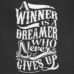 A Winner Is A Dreamer Who Never Gives Up T-Shirts - Adjustable Apron