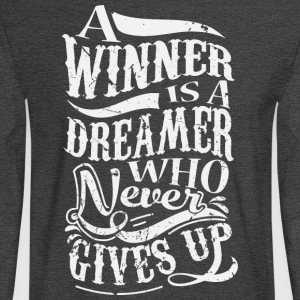 A Winner Is A Dreamer Who Never Gives Up T-Shirts - Men's Long Sleeve T-Shirt