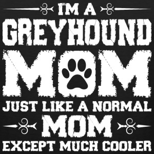 Im Greyhound Mom Just Like Normal Except Must Cool Women's T-Shirts - Men's Premium Tank